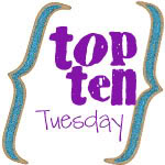 Top Ten {Tuesday}